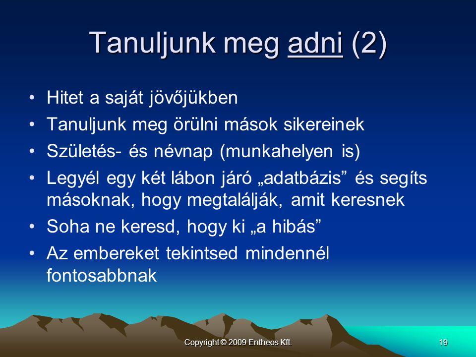 Copyright © 2009 Entheos Kft.19 •Hitet a saját jövőjükben •Tanuljunk meg örülni mások sikereinek •Születés- és névnap (munkahelyen is) •Legyél egy két