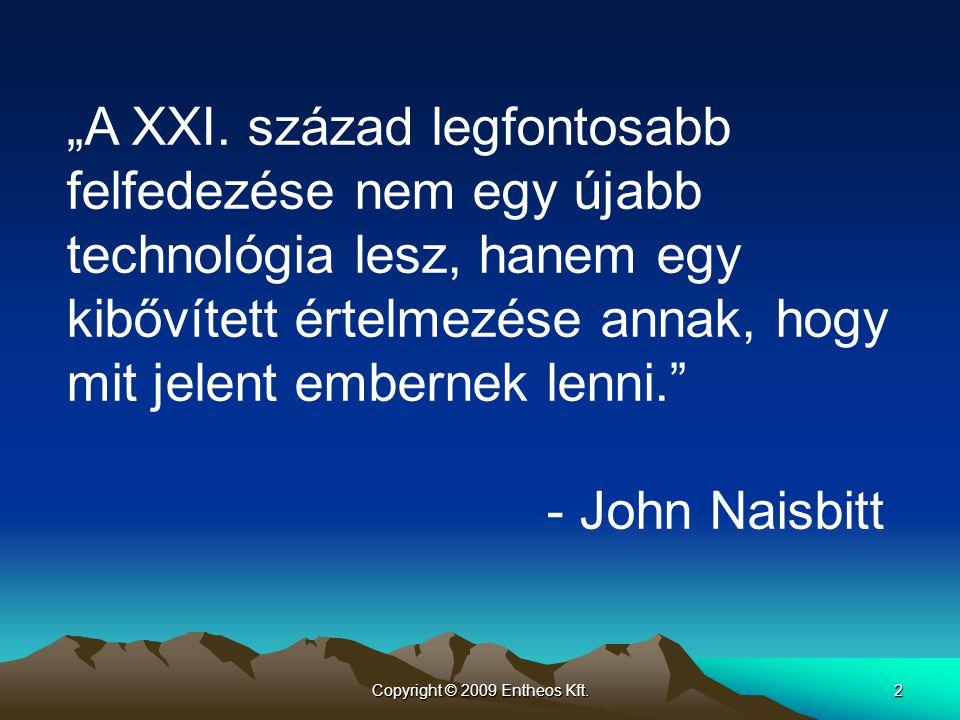 """Copyright © 2009 Entheos Kft.2 """"A XXI. század legfontosabb felfedezése nem egy újabb technológia lesz, hanem egy kibővített értelmezése annak, hogy mi"""
