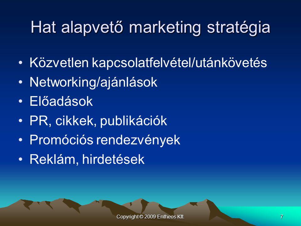 Copyright © 2009 Entheos Kft.7 Hat alapvető marketing stratégia •Közvetlen kapcsolatfelvétel/utánkövetés •Networking/ajánlások •Előadások •PR, cikkek,