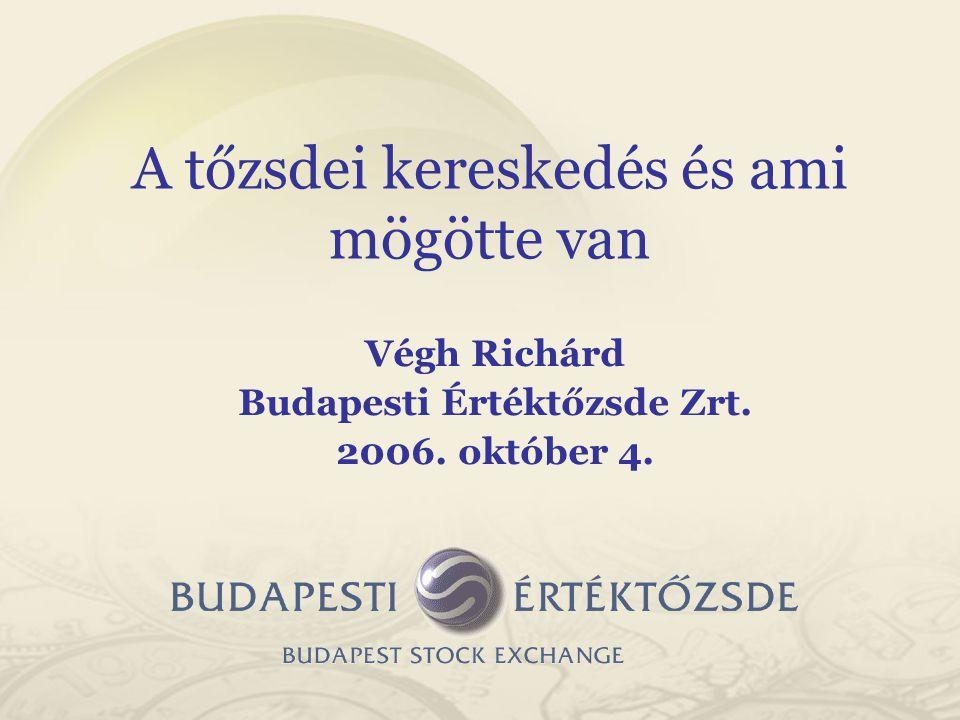 Végh Richárd Budapesti Értéktőzsde Zrt. 2006. október 4. A tőzsdei kereskedés és ami mögötte van