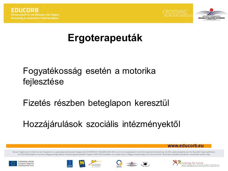 www.educorb.eu Ergoterapeuták Fogyatékosság esetén a motorika fejlesztése Fizetés részben beteglapon keresztül Hozzájárulások szociális intézményektől