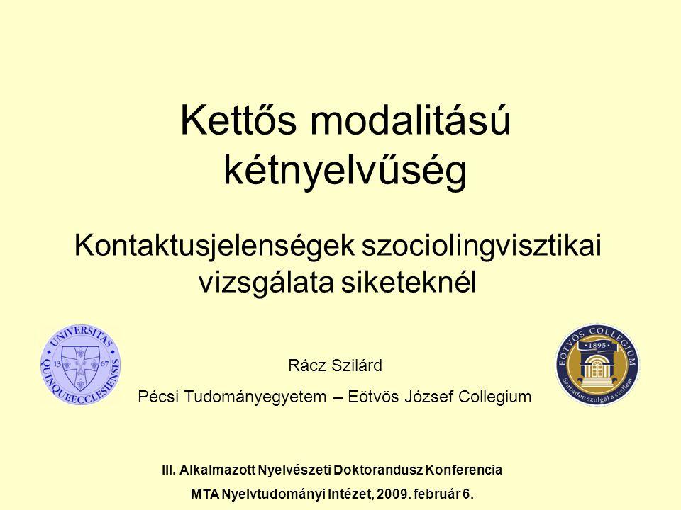 Kettős modalitású kétnyelvűség Kontaktusjelenségek szociolingvisztikai vizsgálata siketeknél III. Alkalmazott Nyelvészeti Doktorandusz Konferencia MTA