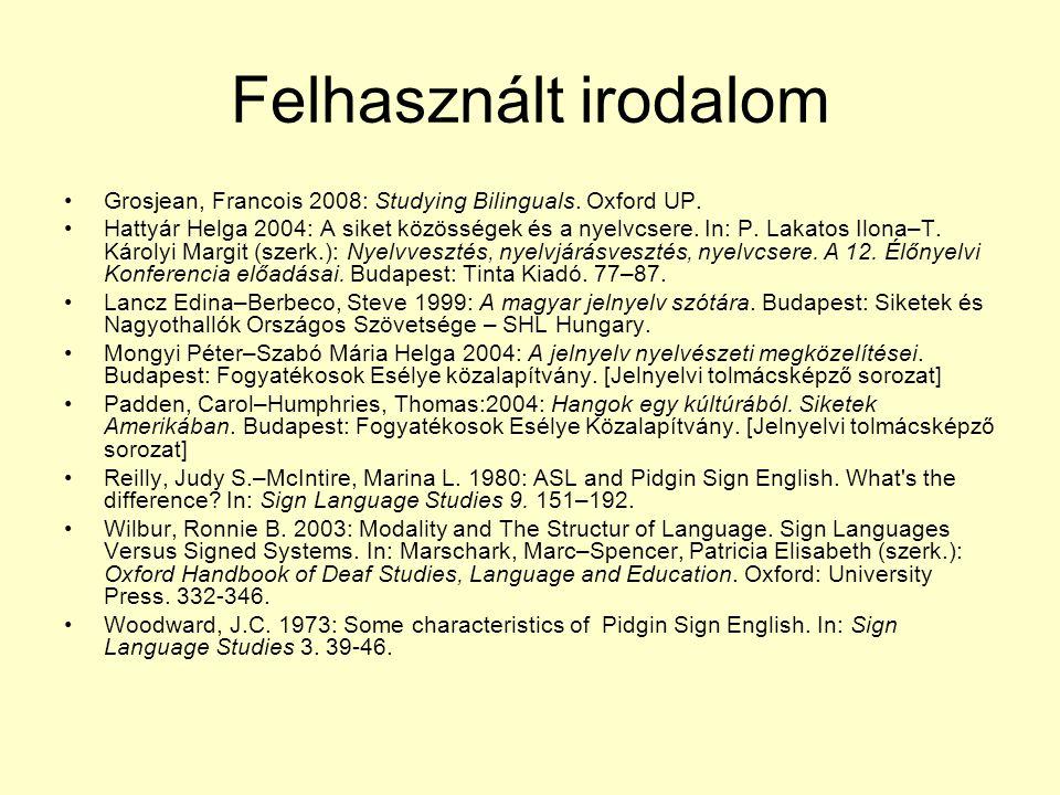 Felhasznált irodalom •Grosjean, Francois 2008: Studying Bilinguals. Oxford UP. •Hattyár Helga 2004: A siket közösségek és a nyelvcsere. In: P. Lakatos