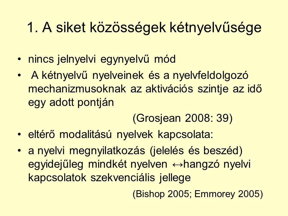 1. A siket közösségek kétnyelvűsége •nincs jelnyelvi egynyelvű mód • A kétnyelvű nyelveinek és a nyelvfeldolgozó mechanizmusoknak az aktivációs szintj