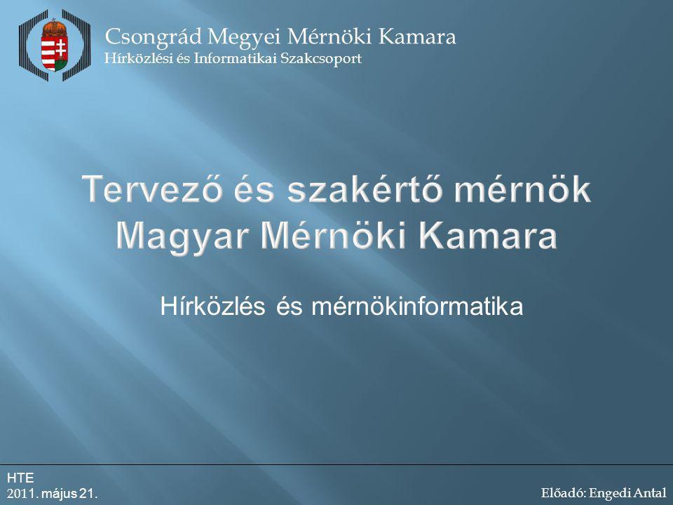 Tervező és szakértő mérnök Magyar Mérnöki Kamara Hírközlés és mérnökinformatika Csongrád Megyei Mérnöki Kamara Hírközlési és Informatikai Szakcsoport HTE 201 1.