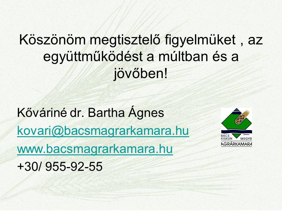 Köszönöm megtisztelő figyelmüket, az együttműködést a múltban és a jövőben! Kőváriné dr. Bartha Ágnes kovari@bacsmagrarkamara.hu www.bacsmagrarkamara.