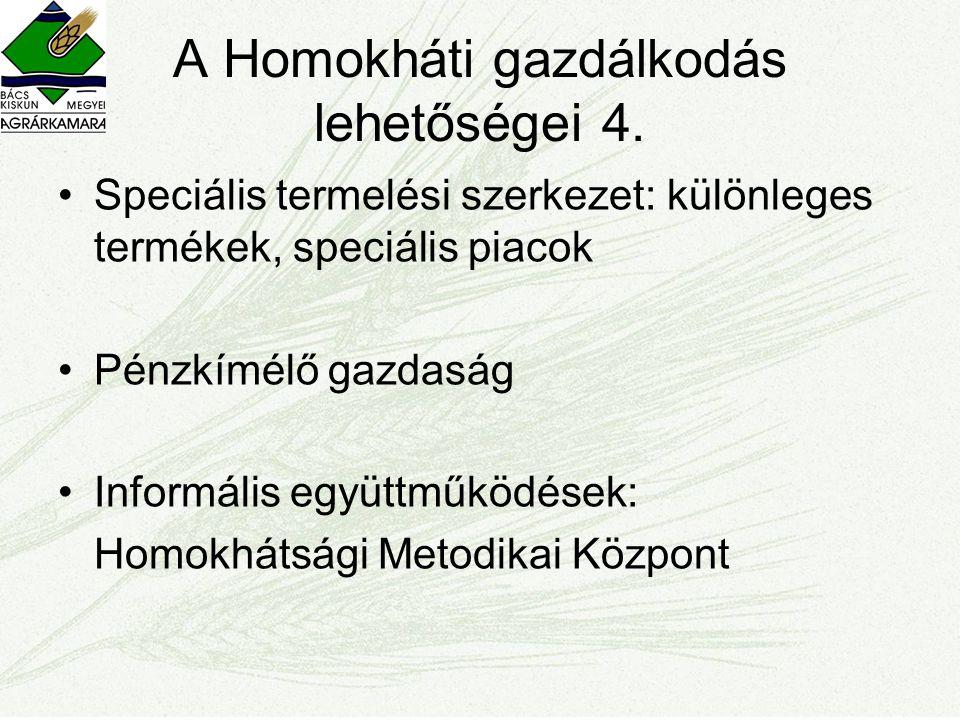 A Homokháti gazdálkodás lehetőségei 4. •Speciális termelési szerkezet: különleges termékek, speciális piacok •Pénzkímélő gazdaság •Informális együttmű
