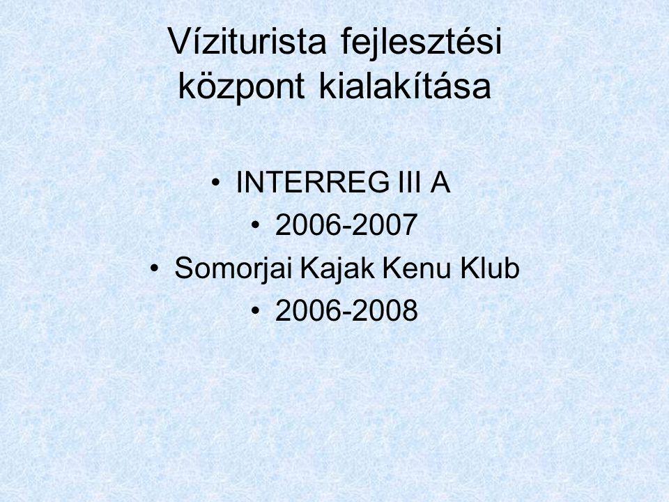 Víziturista fejlesztési központ kialakítása •INTERREG III A •2006-2007 •Somorjai Kajak Kenu Klub •2006-2008
