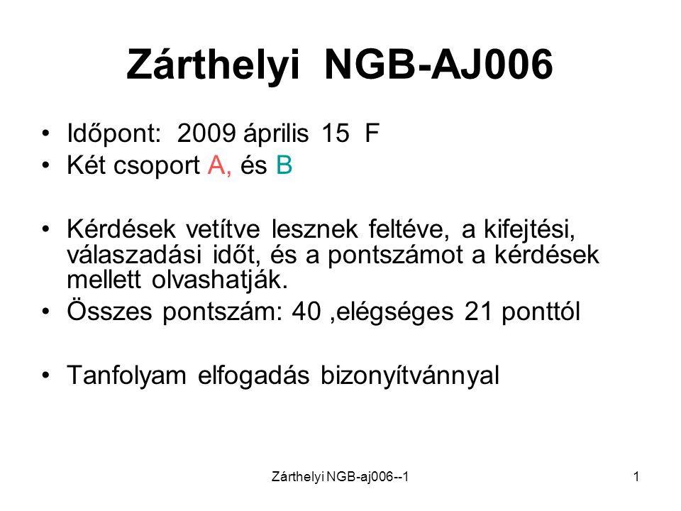 Zárthelyi NGB-aj006--11 Zárthelyi NGB-AJ006 •Időpont: 2009 április 15 F •Két csoport A, és B •Kérdések vetítve lesznek feltéve, a kifejtési, válaszadási időt, és a pontszámot a kérdések mellett olvashatják.
