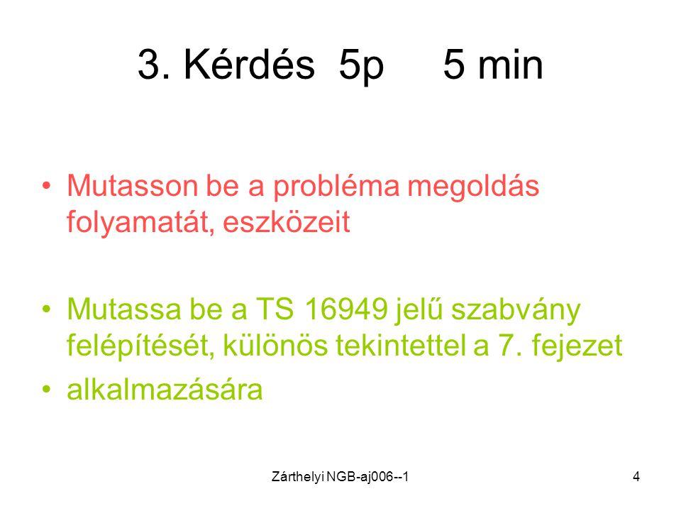 Zárthelyi NGB-aj006--14 3. Kérdés 5p 5 min •Mutasson be a probléma megoldás folyamatát, eszközeit •Mutassa be a TS 16949 jelű szabvány felépítését, kü
