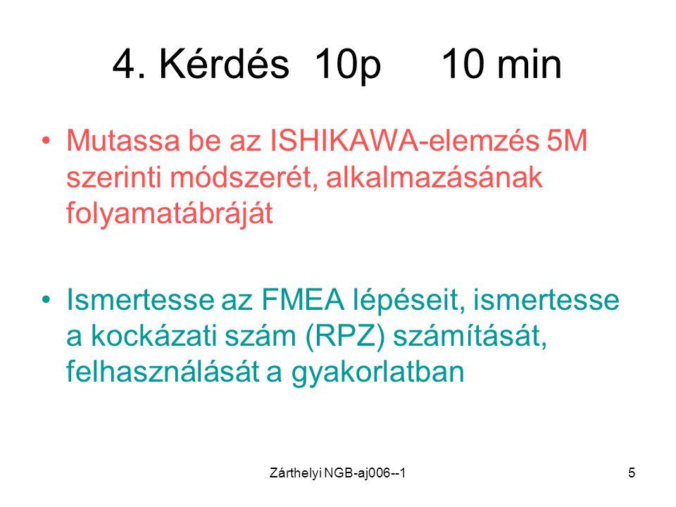 Zárthelyi NGB-aj006--15 4. Kérdés 10p 10 min •Mutassa be az ISHIKAWA-elemzés 5M szerinti módszerét, alkalmazásának folyamatábráját •Ismertesse az FMEA