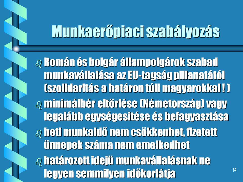 14 Munkaerőpiaci szabályozás b Román és bolgár állampolgárok szabad munkavállalása az EU-tagság pillanatától (szolidaritás a határon túli magyarokkal