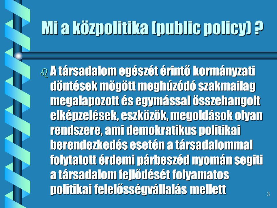 3 Mi a közpolitika (public policy) ? b A társadalom egészét érintő kormányzati döntések mögött meghúzódó szakmailag megalapozott és egymással összehan