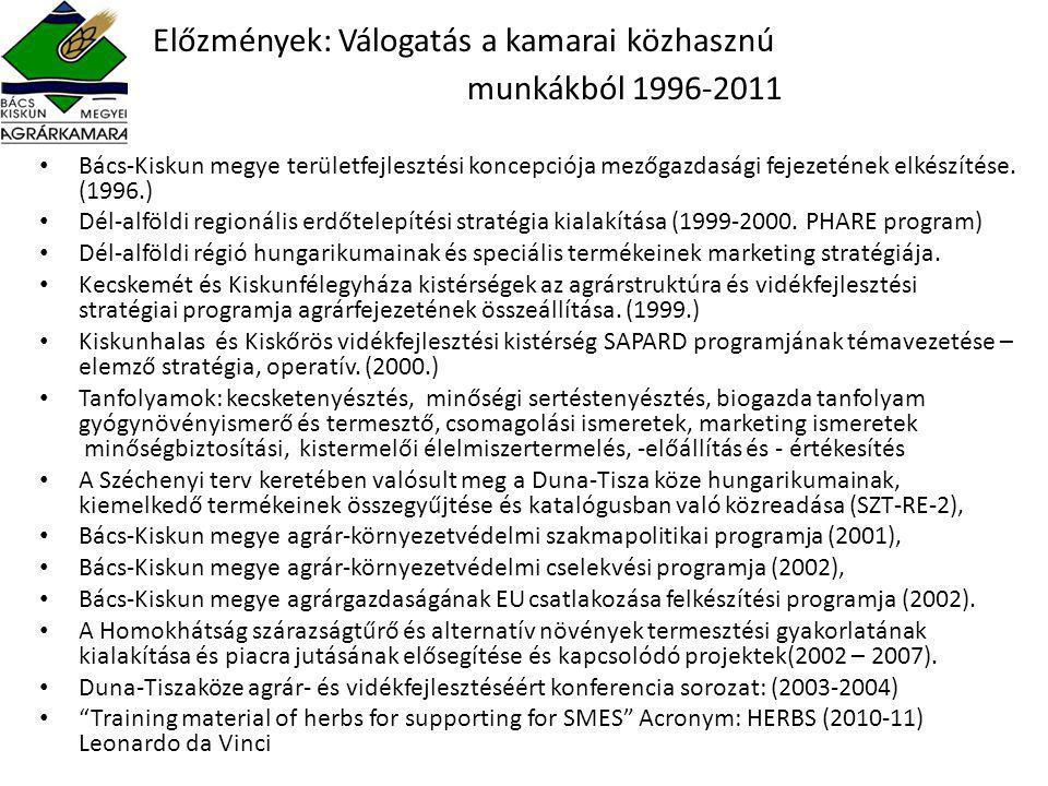 Előzmények: Válogatás a kamarai közhasznú munkákból 1996-2011 • • Bács-Kiskun megye területfejlesztési koncepciója mezőgazdasági fejezetének elkészítése.
