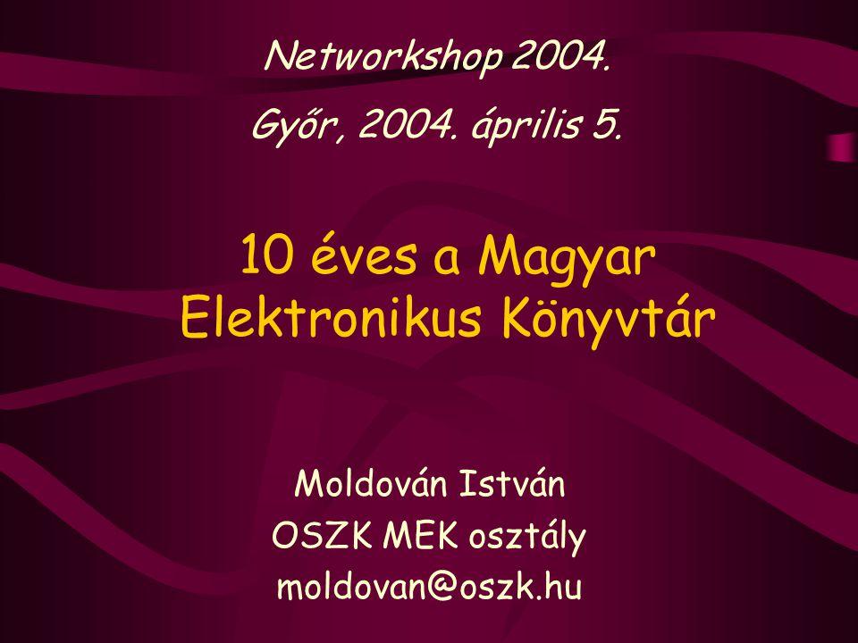 10 éves a Magyar Elektronikus Könyvtár Moldován István OSZK MEK osztály moldovan@oszk.hu Networkshop 2004. Győr, 2004. április 5.