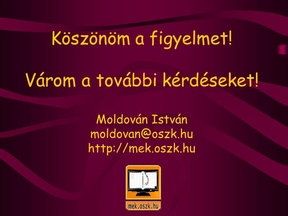 Köszönöm a figyelmet! Várom a további kérdéseket! Moldován István moldovan@oszk.hu http://mek.oszk.hu