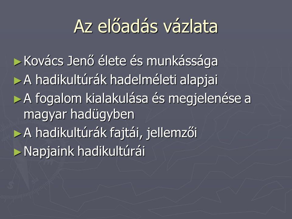 Az előadás vázlata ► Kovács Jenő élete és munkássága ► A hadikultúrák hadelméleti alapjai ► A fogalom kialakulása és megjelenése a magyar hadügyben ►