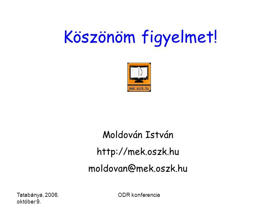 Tatabánya, 2006. október 9. ODR konferencia Köszönöm figyelmet.