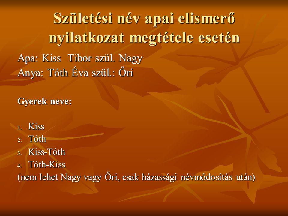 Születési név apai elismerő nyilatkozat megtétele esetén Apa: Kiss Tibor szül.