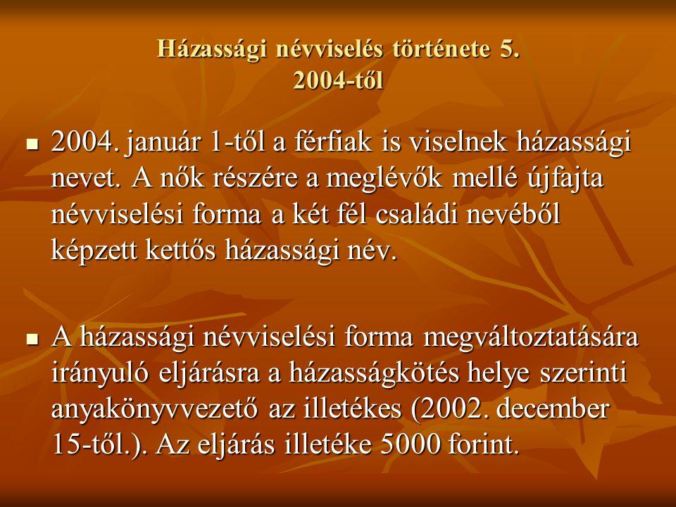 Házassági névviselés története 5.2004-től  2004.