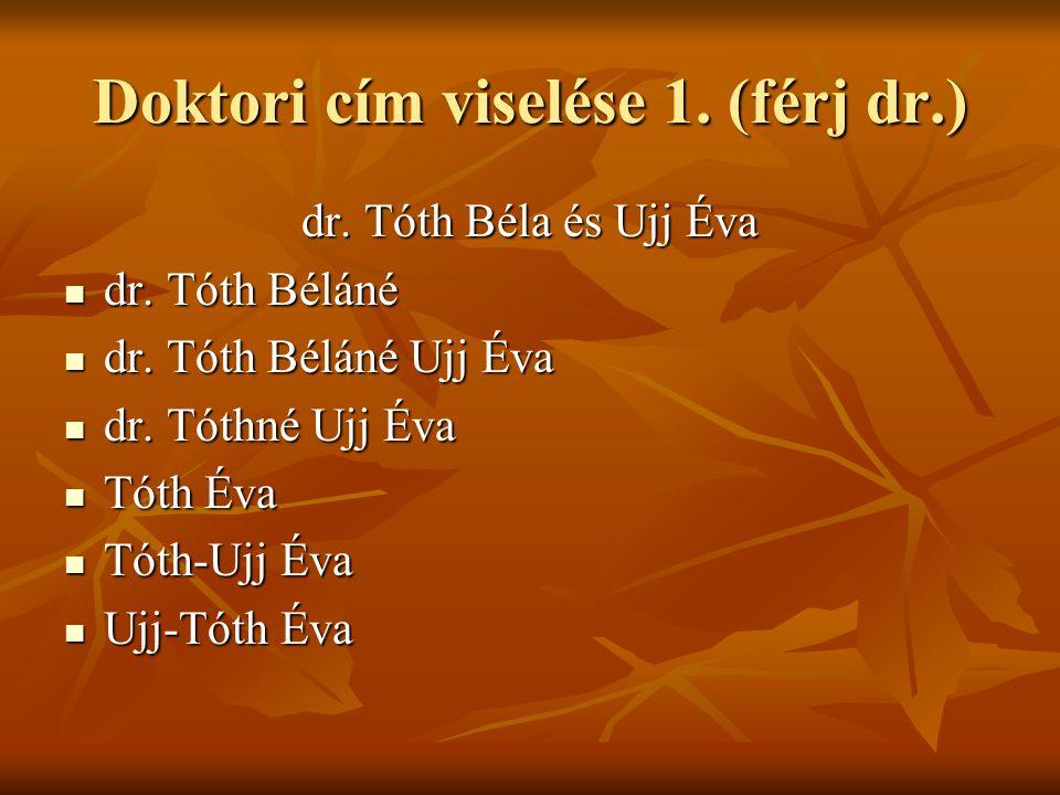 Doktori cím viselése 1.(férj dr.) dr. Tóth Béla és Ujj Éva  dr.