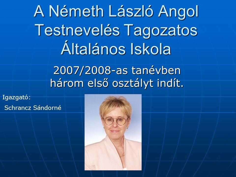 A Németh László Angol Testnevelés Tagozatos Általános Iskola 2007/2008-as tanévben három első osztályt indít.