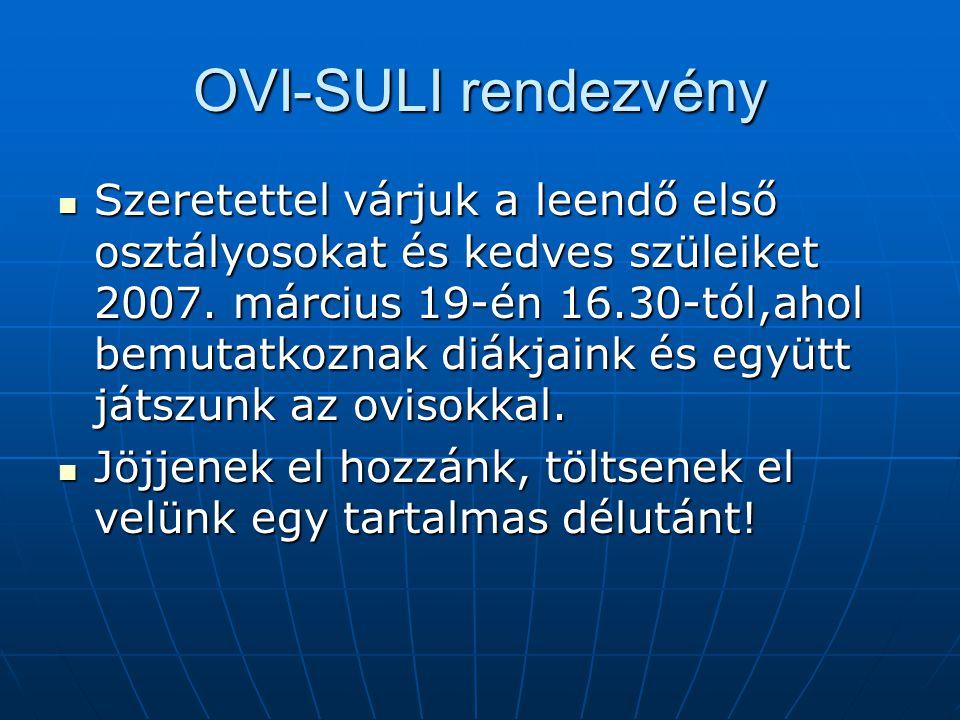 OVI-SULI rendezvény  Szeretettel várjuk a leendő első osztályosokat és kedves szüleiket 2007.