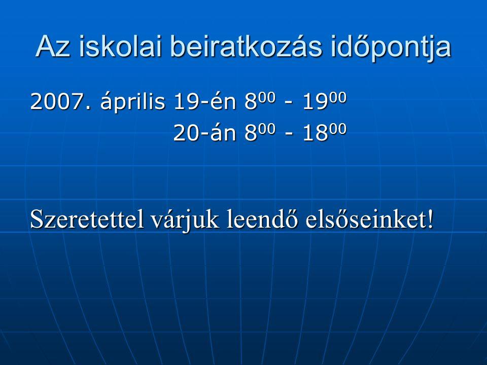 Az iskolai beiratkozás időpontja 2007.