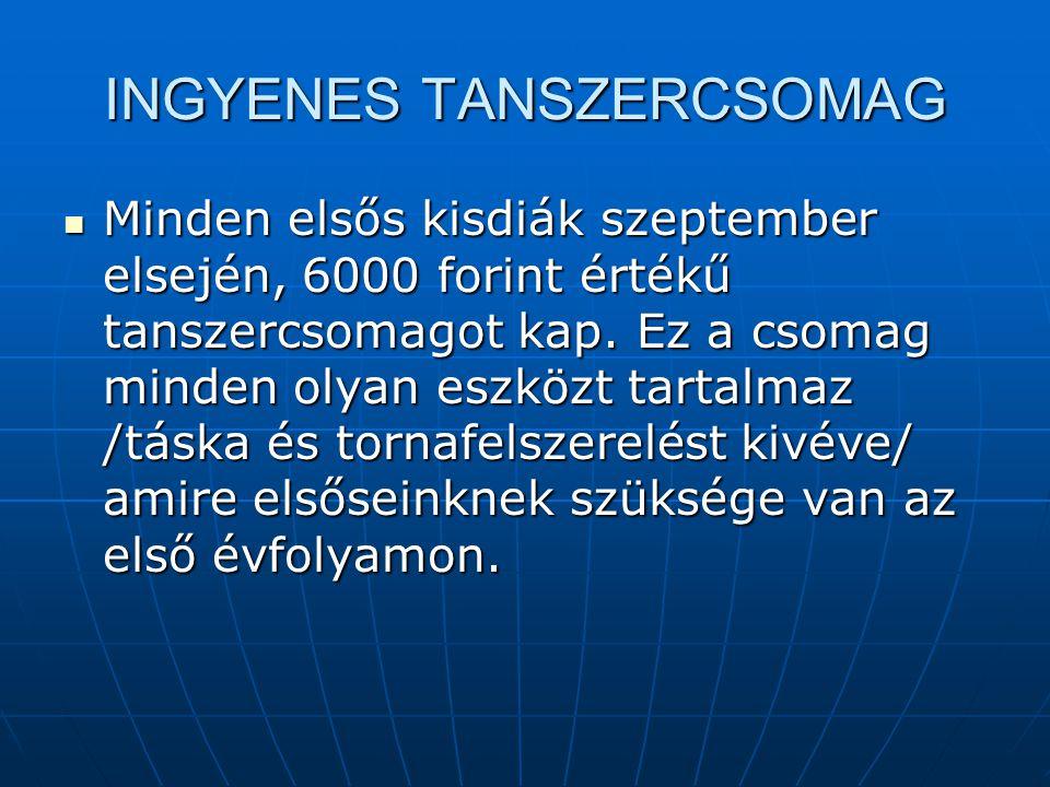 INGYENES TANSZERCSOMAG  Minden elsős kisdiák szeptember elsején, 6000 forint értékű tanszercsomagot kap.