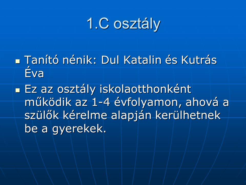 1.C osztály  Tanító nénik: Dul Katalin és Kutrás Éva  Ez az osztály iskolaotthonként működik az 1-4 évfolyamon, ahová a szülők kérelme alapján kerülhetnek be a gyerekek.