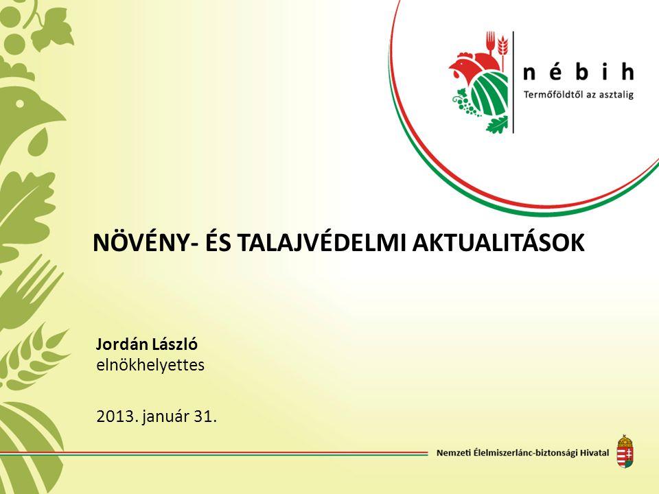 NÖVÉNY- ÉS TALAJVÉDELMI AKTUALITÁSOK Jordán László elnökhelyettes 2013. január 31.