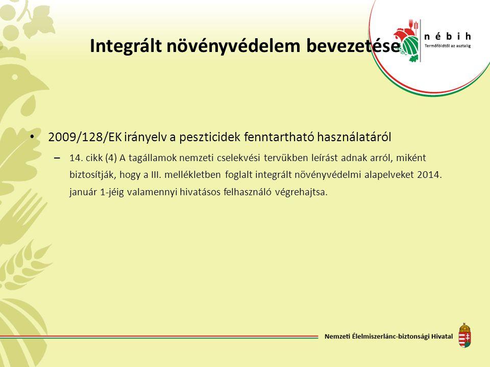 Integrált növényvédelem bevezetése • 2009/128/EK irányelv a peszticidek fenntartható használatáról – 14. cikk (4) A tagállamok nemzeti cselekvési terv