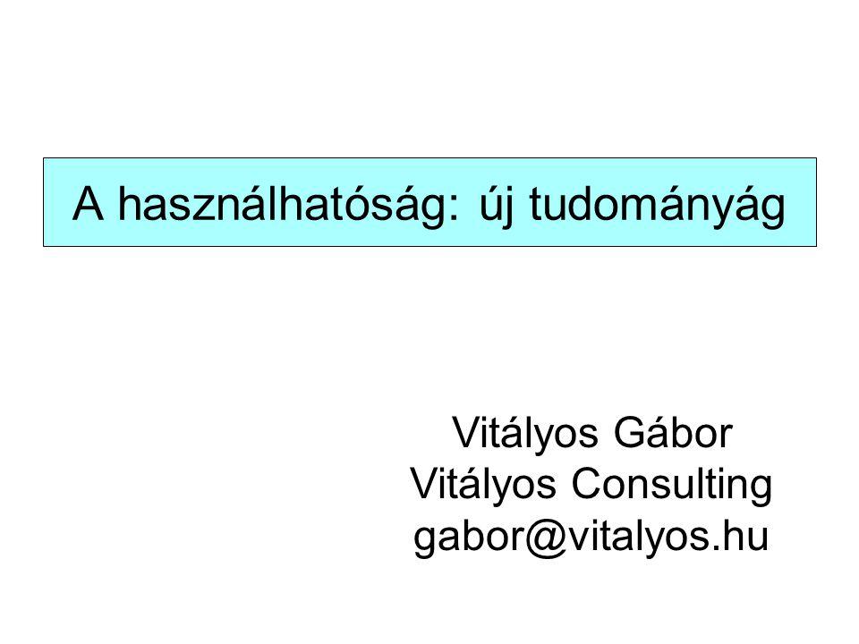 A használhatóság: új tudományág Vitályos Gábor Vitályos Consulting gabor@vitalyos.hu