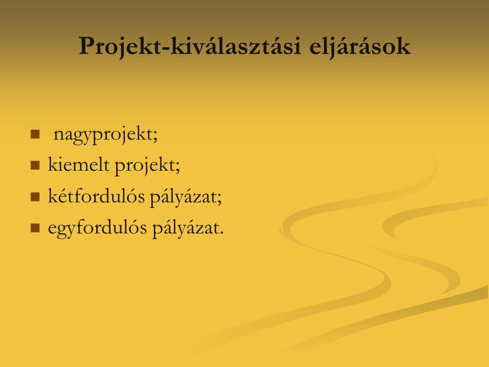 Projekt-kiválasztási eljárások   nagyprojekt;   kiemelt projekt;   kétfordulós pályázat;   egyfordulós pályázat.