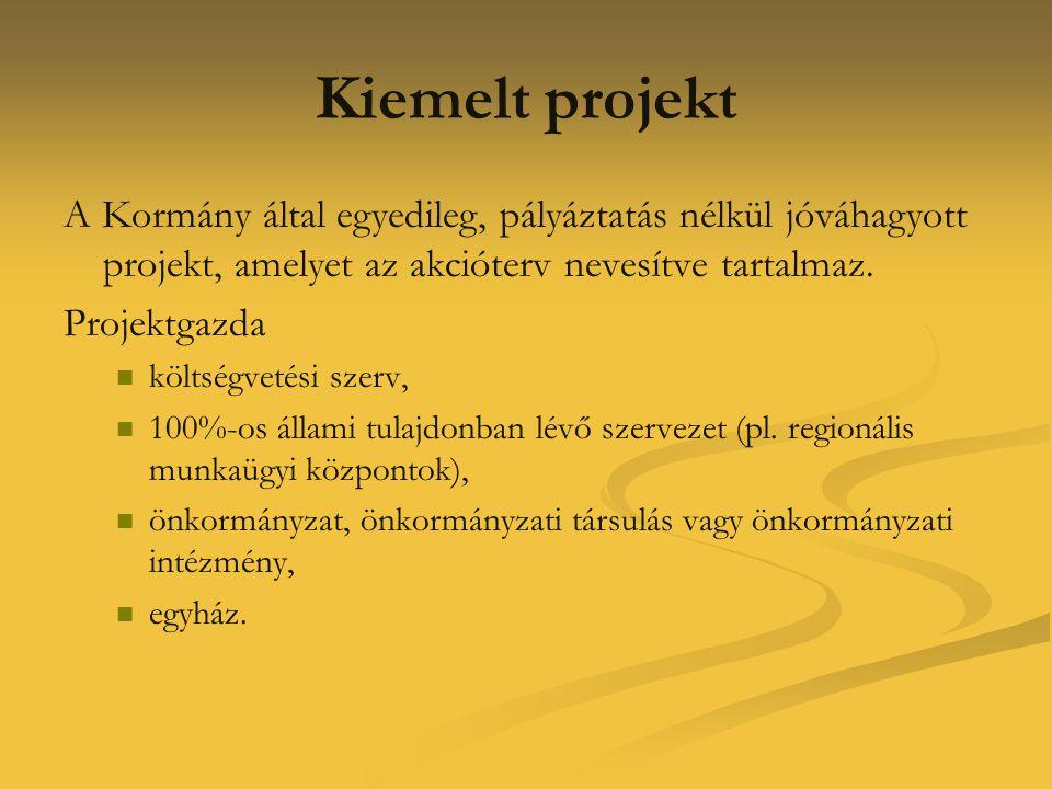 Kiemelt projekt A Kormány által egyedileg, pályáztatás nélkül jóváhagyott projekt, amelyet az akcióterv nevesítve tartalmaz. Projektgazda   költségv