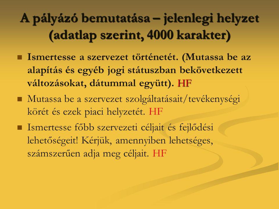 A pályázó bemutatása – jelenlegi helyzet (adatlap szerint, 4000 karakter)  HF  Ismertesse a szervezet történetét. (Mutassa be az alapítás és egyéb j