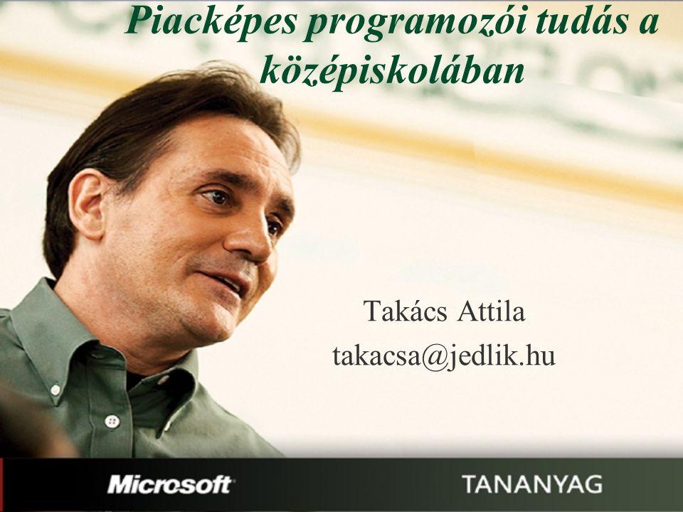 Piacképes programozói tudás a középiskolában Takács Attila takacsa@jedlik.hu