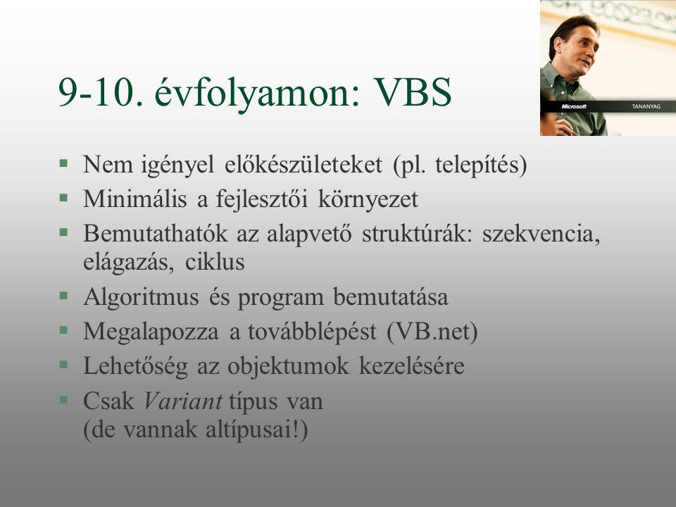 9-10. évfolyamon: VBS §Nem igényel előkészületeket (pl. telepítés) §Minimális a fejlesztői környezet §Bemutathatók az alapvető struktúrák: szekvencia,