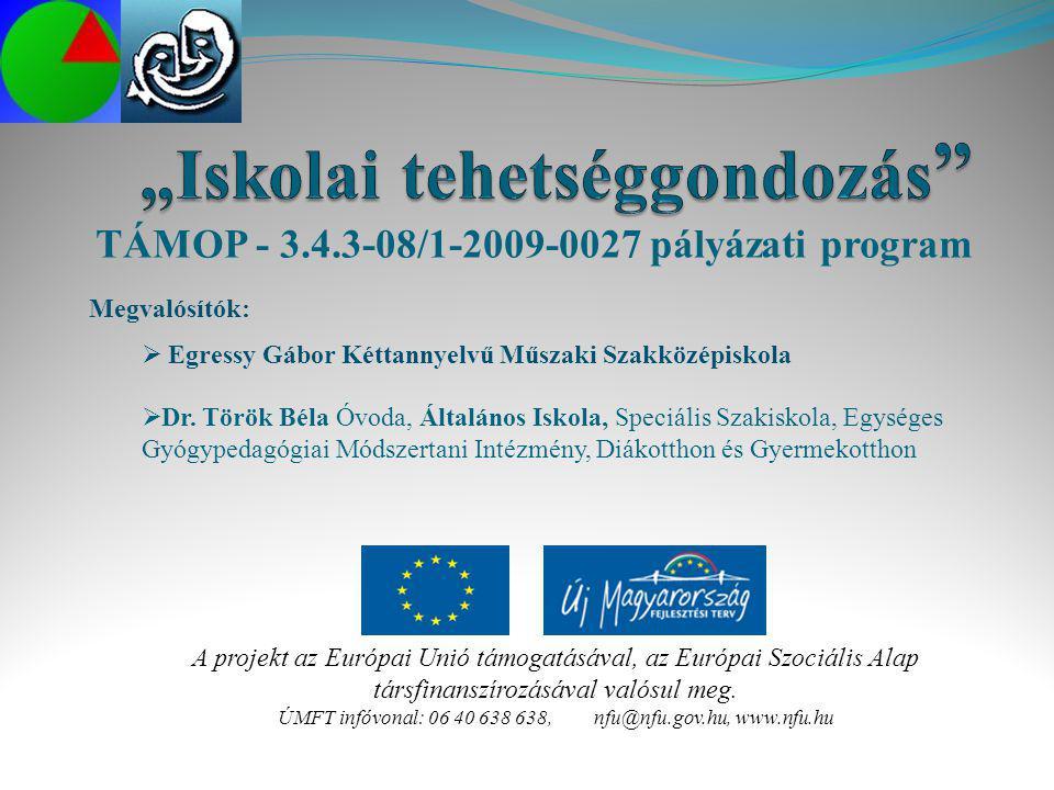TÁMOP - 3.4.3-08/1-2009-0027 pályázati program Megvalósítók:  Egressy Gábor Kéttannyelvű Műszaki Szakközépiskola  Dr. Török Béla Óvoda, Általános Is