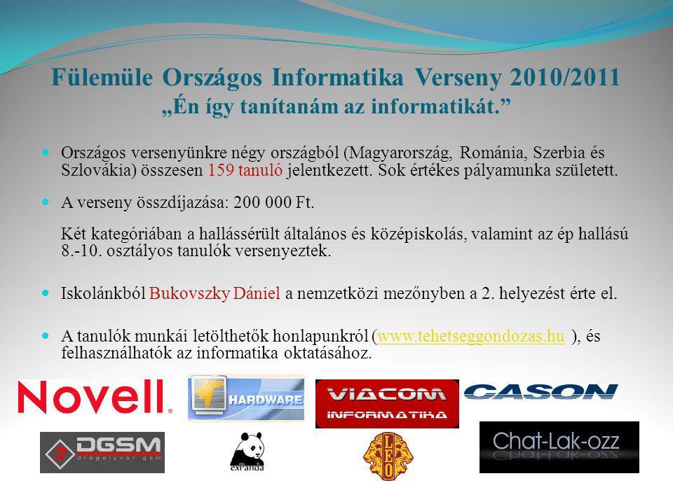 """Fülemüle Országos Informatika Verseny 2010/2011 """"Én így tanítanám az informatikát.""""  Országos versenyünkre négy országból (Magyarország, Románia, Sze"""