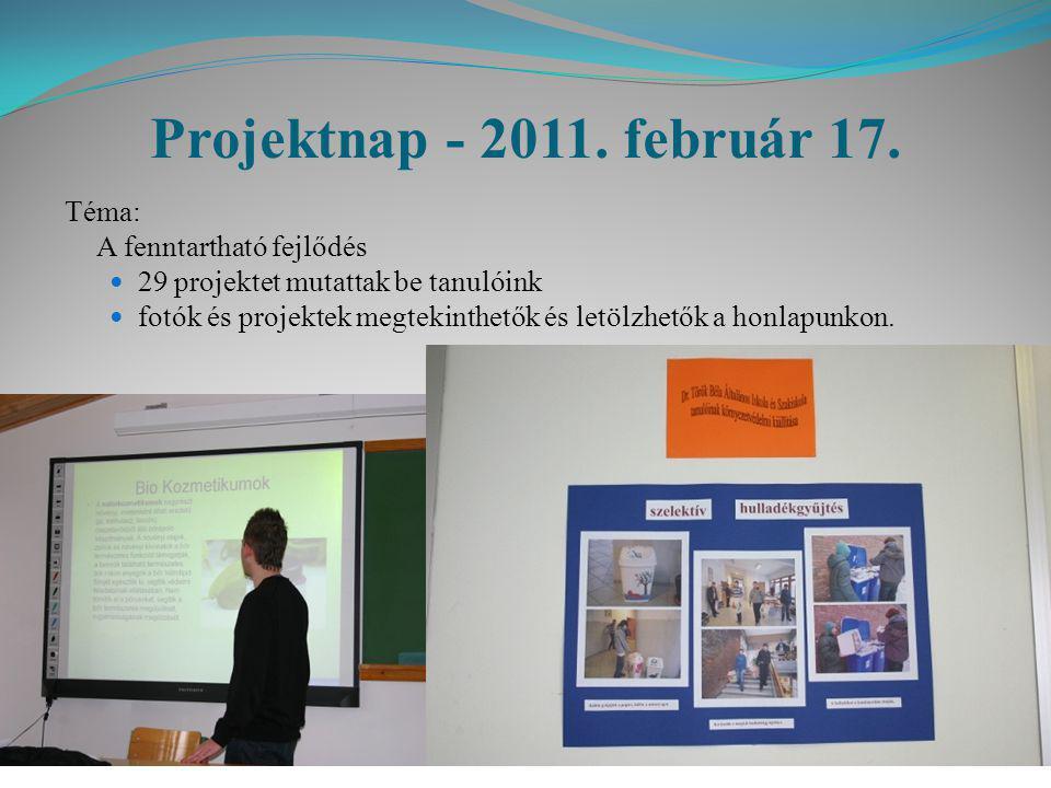 Projektnap - 2011. február 17. Téma: A fenntartható fejlődés  29 projektet mutattak be tanulóink  fotók és projektek megtekinthetők és letölzhetők a
