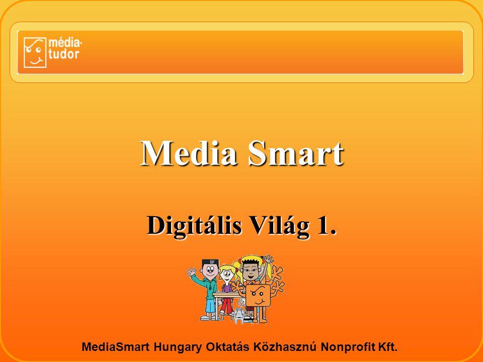 Media Smart Digitális Világ 1. MediaSmart Hungary Oktatás Közhasznú Nonprofit Kft.