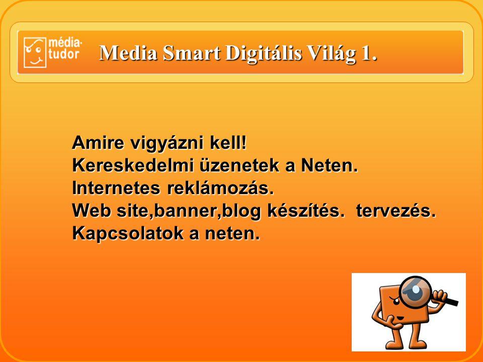 Media Smart Digitális Világ 1. Amire vigyázni kell.