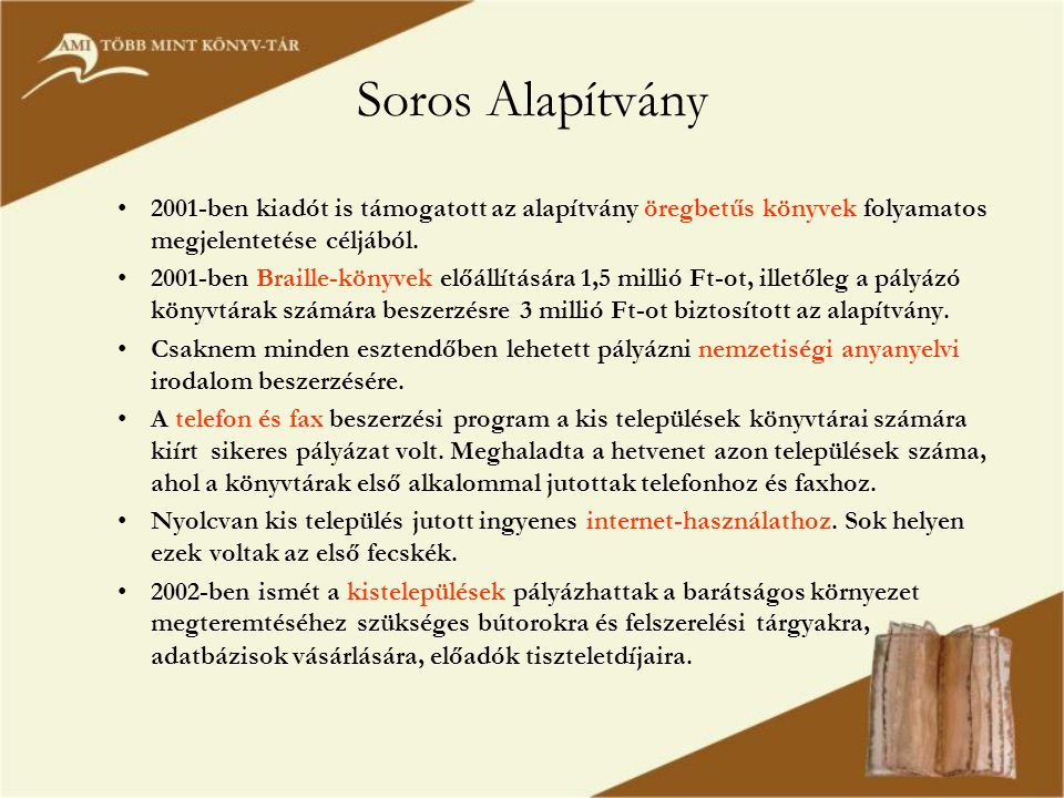 Soros Alapítvány •2001-ben kiadót is támogatott az alapítvány öregbetűs könyvek folyamatos megjelentetése céljából. •2001-ben Braille-könyvek előállít
