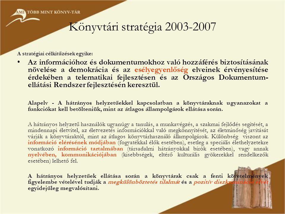 Könyvtári stratégia 2003-2007 A stratégiai célkitűzések egyike: •Az információhoz és dokumentumokhoz való hozzáférés biztosításának növelése a demokrácia és az esélyegyenlőség elveinek érvényesítése érdekében a telematikai fejlesztésen és az Országos Dokumentum- ellátási Rendszer fejlesztésén keresztül.