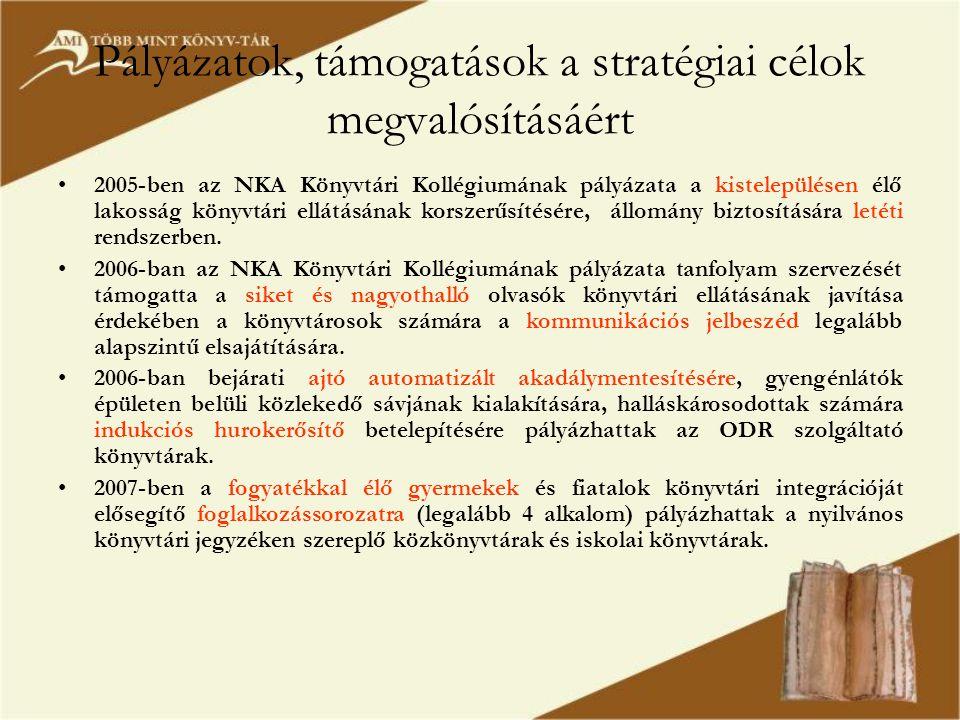 Pályázatok, támogatások a stratégiai célok megvalósításáért •2005-ben az NKA Könyvtári Kollégiumának pályázata a kistelepülésen élő lakosság könyvtári ellátásának korszerűsítésére, állomány biztosítására letéti rendszerben.
