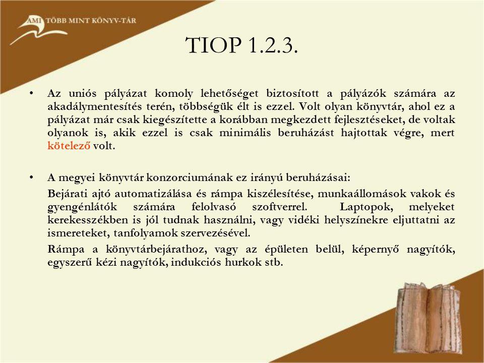 TIOP 1.2.3. •Az uniós pályázat komoly lehetőséget biztosított a pályázók számára az akadálymentesítés terén, többségük élt is ezzel. Volt olyan könyvt