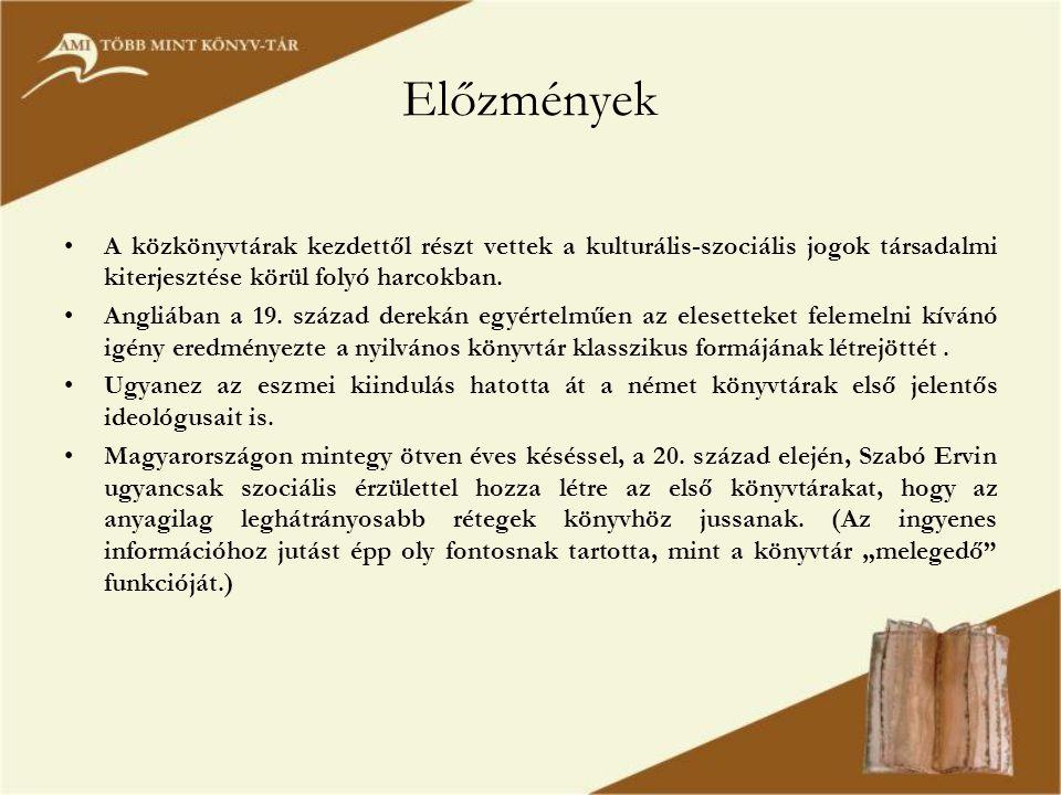 Előzmények •A közkönyvtárak kezdettől részt vettek a kulturális-szociális jogok társadalmi kiterjesztése körül folyó harcokban.