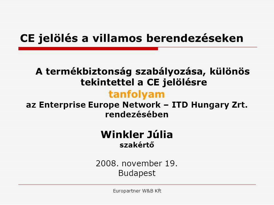 Europartner W&B Kft CE jelölés a villamos berendezéseken A termékbiztonság szabályozása, különös tekintettel a CE jelölésre tanfolyam az Enterprise Eu
