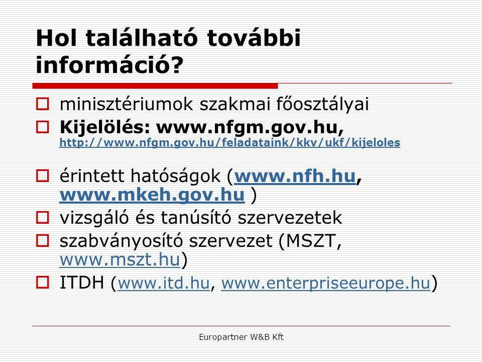 Europartner W&B Kft Hol található további információ?  minisztériumok szakmai főosztályai  Kijelölés: www.nfgm.gov.hu, http://www.nfgm.gov.hu/felada